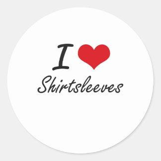 I Love Shirtsleeves Round Sticker