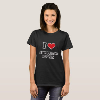 I Love Shopping Malls T-Shirt