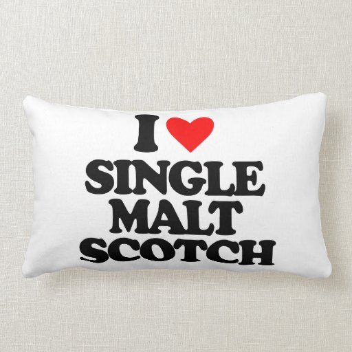 I LOVE SINGLE MALT SCOTCH PILLOW