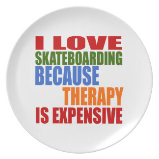 I LOVE SKATEBOARDING BECAUSE THERAPY IS EXPENSIVE PARTY PLATES