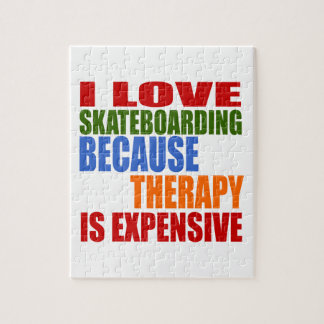 I LOVE SKATEBOARDING BECAUSE THERAPY IS EXPENSIVE PUZZLE