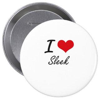 I love Sleek 10 Cm Round Badge