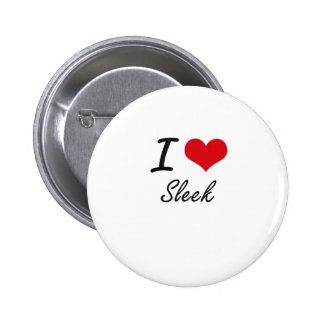 I love Sleek 6 Cm Round Badge