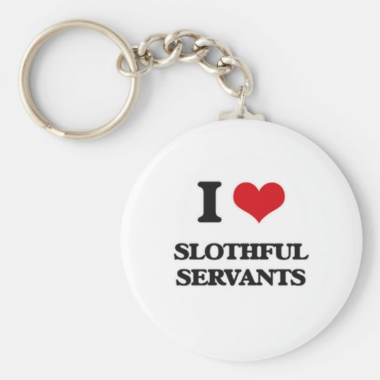 I love Slothful Servants Key Ring