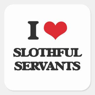 I love Slothful Servants Square Sticker