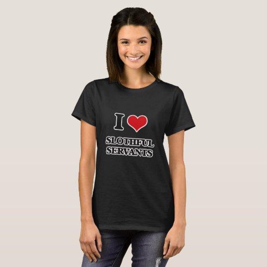 I love Slothful Servants T-Shirt