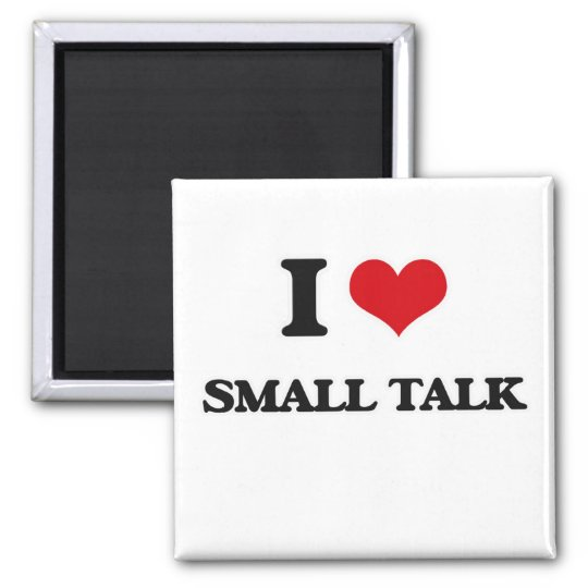 I love Small Talk Magnet