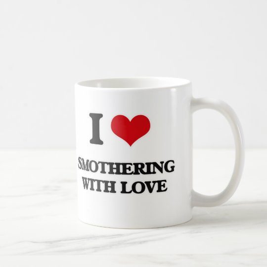 I love Smothering With Love Coffee Mug