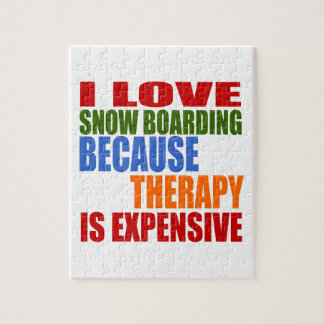 I LOVE SNOW BOARDING BECAUSE THERAPY IS EXPENSIVE PUZZLE