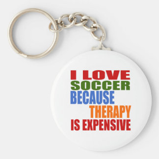I LOVE SOCCER BECAUSE THERAPY IS EXPENSIVE BASIC ROUND BUTTON KEY RING