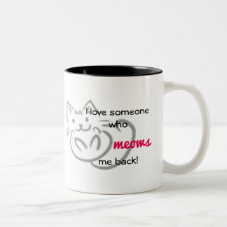 I Love Someone Who MEOWS Me Back! Mug