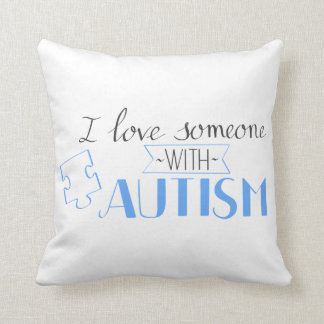 I love someone with autism cushion