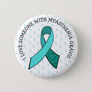 I Love Someone with Myasthenia Gravis Button