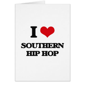I Love SOUTHERN HIP HOP Greeting Cards