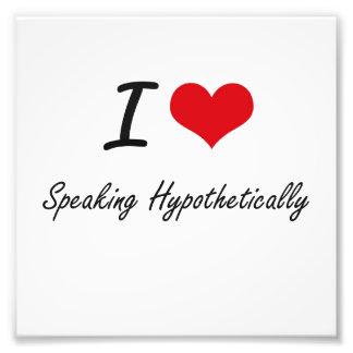 I Love Speaking Hypothetically Photo