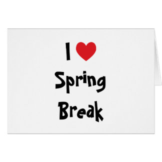 I Love Spring Break Card