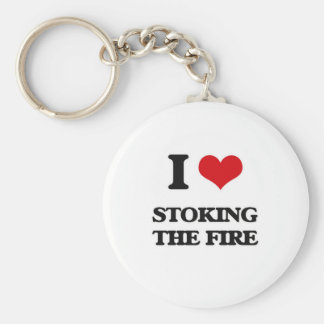 I love Stoking The Fire Key Ring