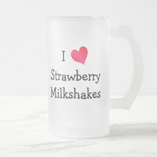 I Love Strawberry Milkshakes Frosted Glass Mug