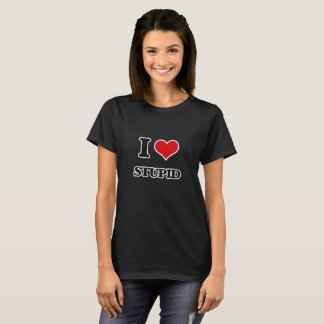 I love Stupid T-Shirt