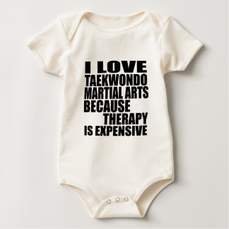 I LOVE TAEKWONDO MARTIAL ARTS BECAUSE THERAPY IS E BABY BODYSUIT