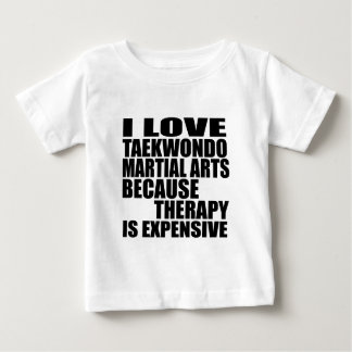 I LOVE TAEKWONDO MARTIAL ARTS BECAUSE THERAPY IS E BABY T-Shirt