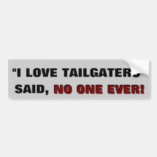 """""""I love tailgaters"""" -Said NO ONE EVER Bumper Sticker"""