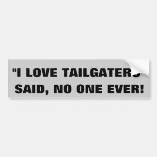 """""""I love tailgaters"""" -Said Nobody Ever Bumper Sticker"""