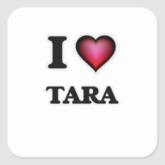 I Love Tara Square Sticker