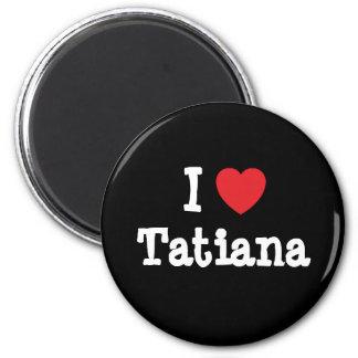 I love Tatiana heart T-Shirt Refrigerator Magnet