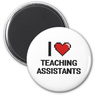I love Teaching Assistants 2 Inch Round Magnet