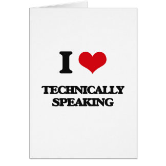 I love Technically Speaking Greeting Card