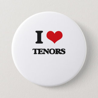 I love Tenors 7.5 Cm Round Badge