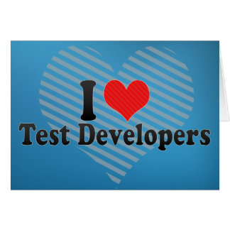 I Love Test Developers Greeting Card
