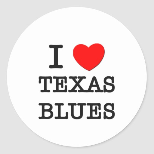 I Love Texas Blues Round Sticker