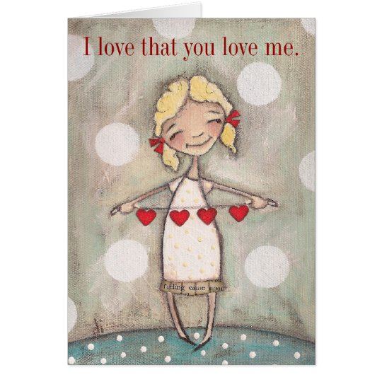 I love that you love me - Greeting Card