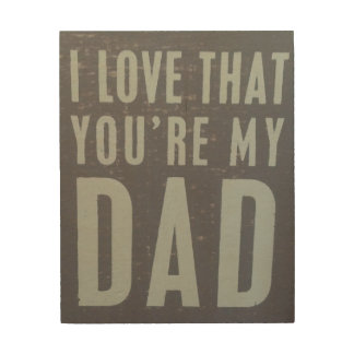 I love that your my Dad wood wall plaque Wood Prints
