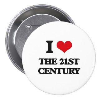 I love The 21St Century 7.5 Cm Round Badge