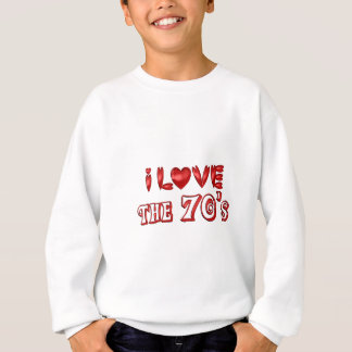 I Love the 70's Sweatshirt