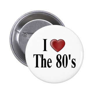 I Love The 80 s Button