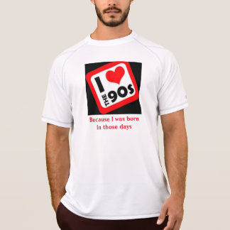 I love The 90s because I was born in those days Shirts