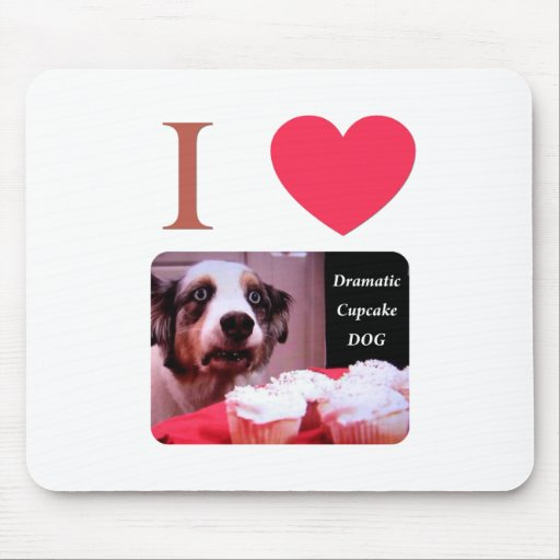 I Love The Dramatic Cupcake Dog Mouse Pad