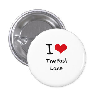 I Love The Fast Lane Buttons