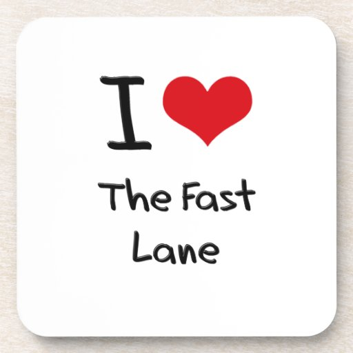 I Love The Fast Lane Drink Coasters