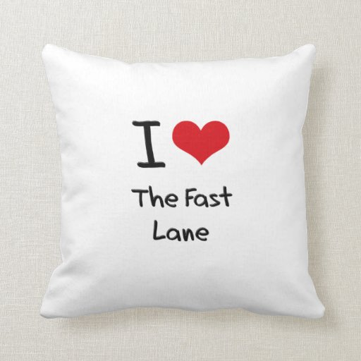 I Love The Fast Lane Throw Pillows