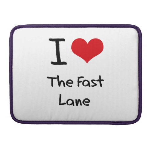 I Love The Fast Lane Sleeve For MacBooks