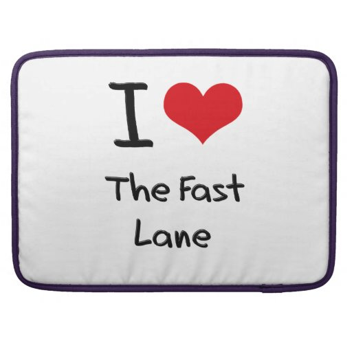 I Love The Fast Lane Sleeves For MacBook Pro