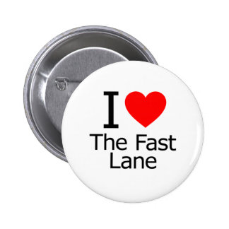 I Love the Fast Lane Pinback Buttons