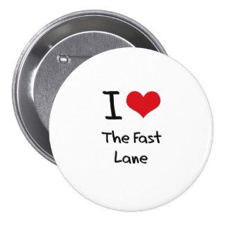 I Love The Fast Lane Pins