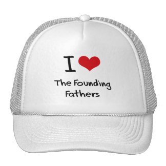 I Love The Founding Fathers Trucker Hats