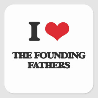 I Love The Founding Fathers Square Sticker